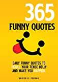 365 Funny Quotes: Daily Funny Quotes to Tickle Your Tense Belly and Make You Happier