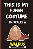 This is my human costume i'm really a Walrus: Blank lined notebook gifts for men, women, boys and...