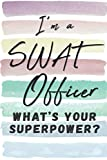 I'm a SWAT Officer. What's Your Superpower?: Blank Lined Journal Notebook Gift for SWAT Officer...