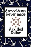 A Smooth Sea Never Made A Skilled Sailor: Motivational Quote Nautical Themed Notebook For The...
