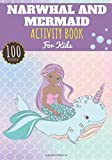 Narwhal and Mermaid Activity Book: For Kids age 4-8 Years   Preschooler Book with 100 Activities,...