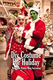 Diy Costume For Holiday: Make Your Holiday More Fascinating!: Holiday Custome Book