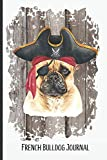 French Bulldog Journal: With Wide Ruled Paper and 100 Pages - Fun Pirate Costume French Bulldog Gift...
